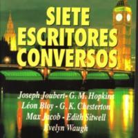 Siete escritores conversos: Joseph Joubert, G.M.Hopkins, Léon Bloy, G.K. Chesterton, Max Jacob, Edith Sitwell, Evelyn Waugh